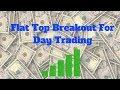 What Is The Flat Top Breakout And How To Play It - Day Trading
