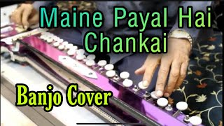 Maine Payal Hai Chankai Banjo Cover Ustad Yusuf Darbar