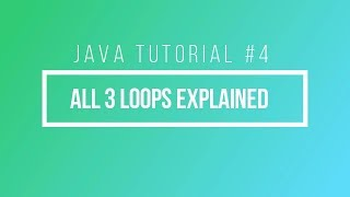 Java Tutorial #4: While Loops, Do-While Loops, and For Loops