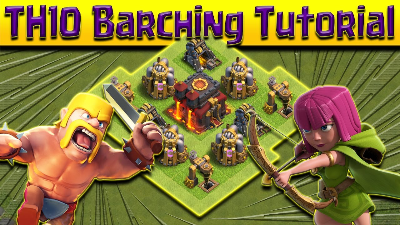 Clash Of Clans Th10 Barching Tutorial Youtube