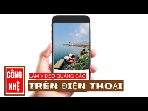 Cách làm video quảng cáo bằng điện thoại