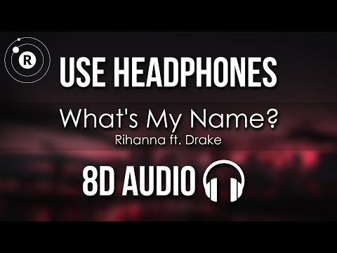 Rihanna ft Drake  Whats My Name? 8D AUDIO