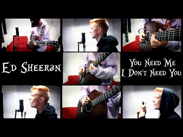 Ed Sheeran - You Need Me I Dont Need You - Cover feat. Fox
