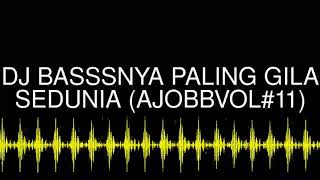 Dj Basssnya Paling Gila Sedunia Ajobbvol 11