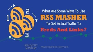 What Are Some Ways To Use RSS Masher To Get Actual Traffic To The Feeds And Links