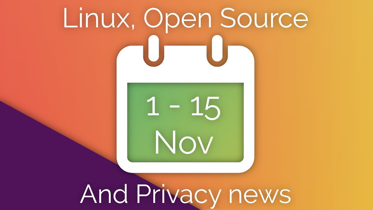 Linux, Open Source, and Privacy News – 1st to 15th November