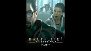 Half Life 2: Episode TWO- بالعربي - PART 1