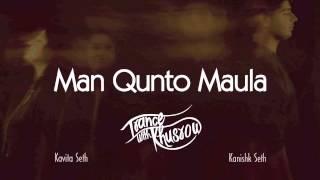 Kavita seth - man qunto maula | trance with khusrow | feat. kanishk seth