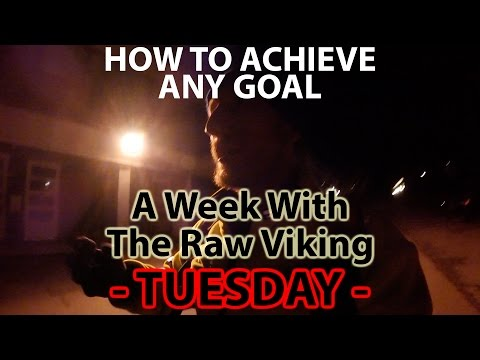 Tuesday - HOW TO ACHIEVE ANY GOAL! - Daily Life of The Raw Viking.