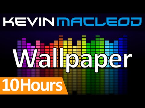 Kevin MacLeod: Wallpaper [10 HOURS]