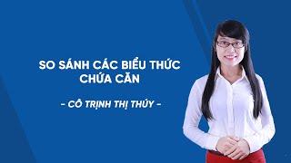 Luyện thi vào lớp 10 môn Toán -So sánh các biểu thức chứa căn-cô Trịnh Thị Thúy[HOCMAI]