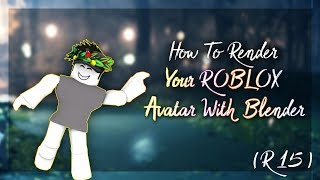 How To RENDER Your ROBLOX Character With Blender 3D (R15)