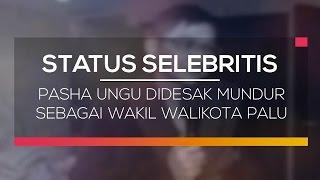 Pasha Ungu Didesak Mundur Sebagai Wakil Walikota Palu - Status Selebritis