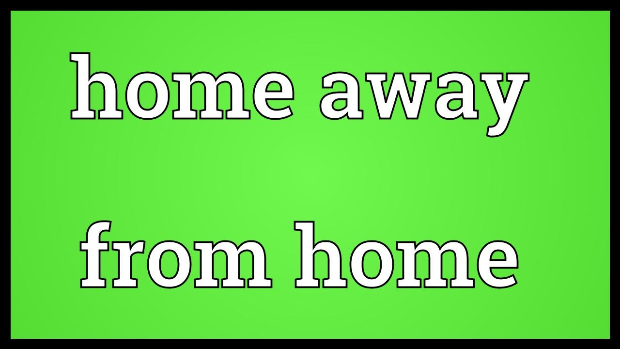 Home away from home Meaning - YouTube