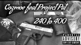 240 to 400 Cozmoe feat. Project Pat