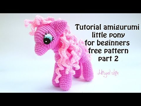 Tutorial Amigurumi Little Pony For Beginner Free Pattern Part 2