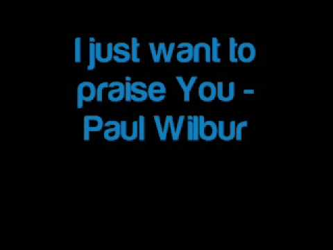 I Just Want To Praise You - Sharon Wilbur