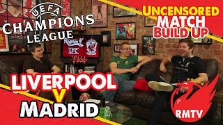 Liverpool v Real Madrid: The Uncensored Match Build Up Show