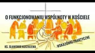 O funkcjonowaniu wspólnot w Kościele - wskazówki praktyczne - ks. Sławomir Kostrzewa