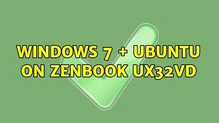 Ubuntu: Windows 7 + Ubuntu on Zenbook UX32VD
