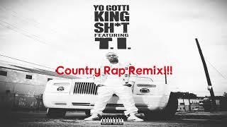 King Shit (Country Rap Remix) Yo Gotti Ft.TI