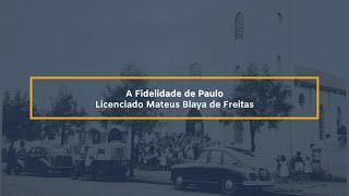 Licenciado Mateus Blaya de Freitas - A fidelidade de Paulo (2Co 4.1-6)