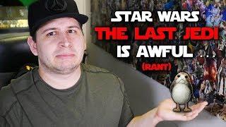 Star Wars: The Last Jedi is Awful... (Star Wars Rant)