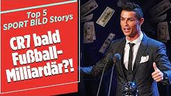 Cristiano Ronaldo bald 1. Fußball-Milliardär?! | Sport Bild Update | Top 5 Storys