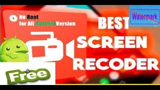 Best Screen Recording Apps for Android for 2018 to 2019 Software for YouTube FREE no Water Mark