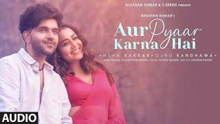 Aur Pyaar Karna Hai (AUDIO) Guru Randhawa,Neha K| Sachet-Parampara| Sayeed, Arvindr| Bhushan Kumar