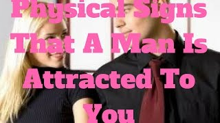 Physical Signs That A Man Is Attracted To You