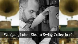 Wolfgang Lohr - Electro Swing Collection 1