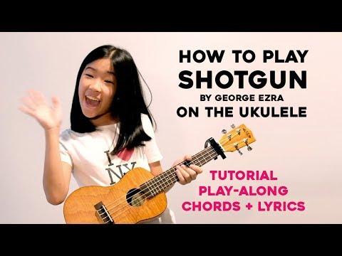 Ukulele Tutorial For Shotgun By George Ezra