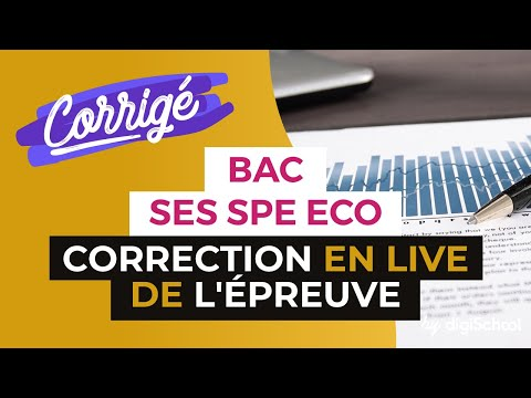 Bac ES 2017 - Correction en LIVE de l'épreuve de SES (dissertation) + SPE ECO APPROFONDIE