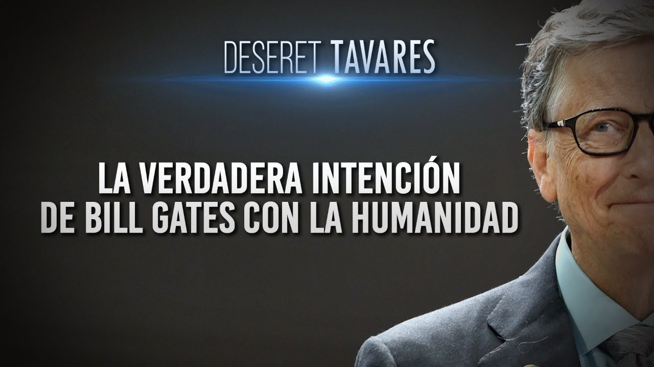 EN VIVO LA INTENCION DE BILL GATES PARTE 2 - Deseret Tavares |