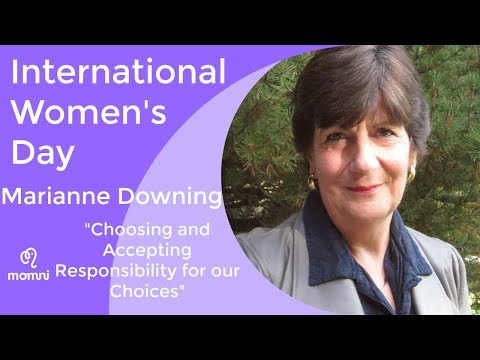 "International Women's Day: Marianne Downing, ""Choosing and Accepting Responsibility for our Choices"""