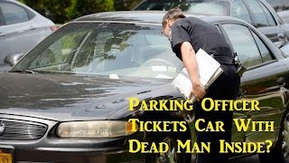 Parking Officer Tickets Car With Dead Man Inside!