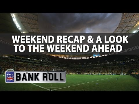 the-bankroll-|-weekend-recap-&-this-weeks-preview-|-mon-6th-march