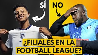 ¿FILIALES EN LA FOOTBALL LEAGUE? MODELO INGLÉS VS MODELO ESPAÑOL