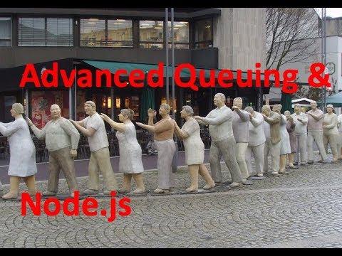 Advanced Queuing and Node js