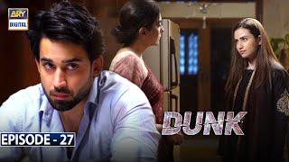 Dunk Episode 27 [Subtitle Eng] - 3rd July 2021 - ARY Digital Drama