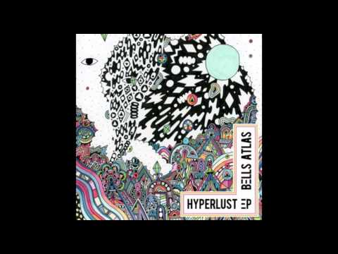 Bells Atlas - Hyperlust - full EP (2015)
