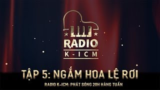 RADIO K-ICM | NGẮM HOA LỆ RƠI | TẬP 5
