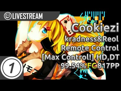 Cookiezi | kradness&Reol - Remote Control [Max Control!] +HD,DT FC 99.54% #1 817pp | Livestream!