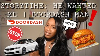 STORYTIME: HE WANTED ME❗️| DOORDASH MAN