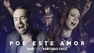 Siam - Por este amor Feat. Santiago Cruz (Video Oficial) thumbnail