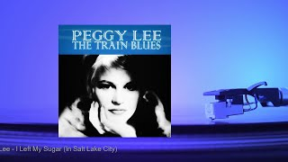 Watch Peggy Lee I Left My Sugar in Salt Lake City video