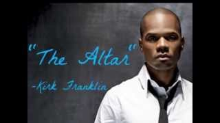 The Altar- Kirk Franklin Lyrics