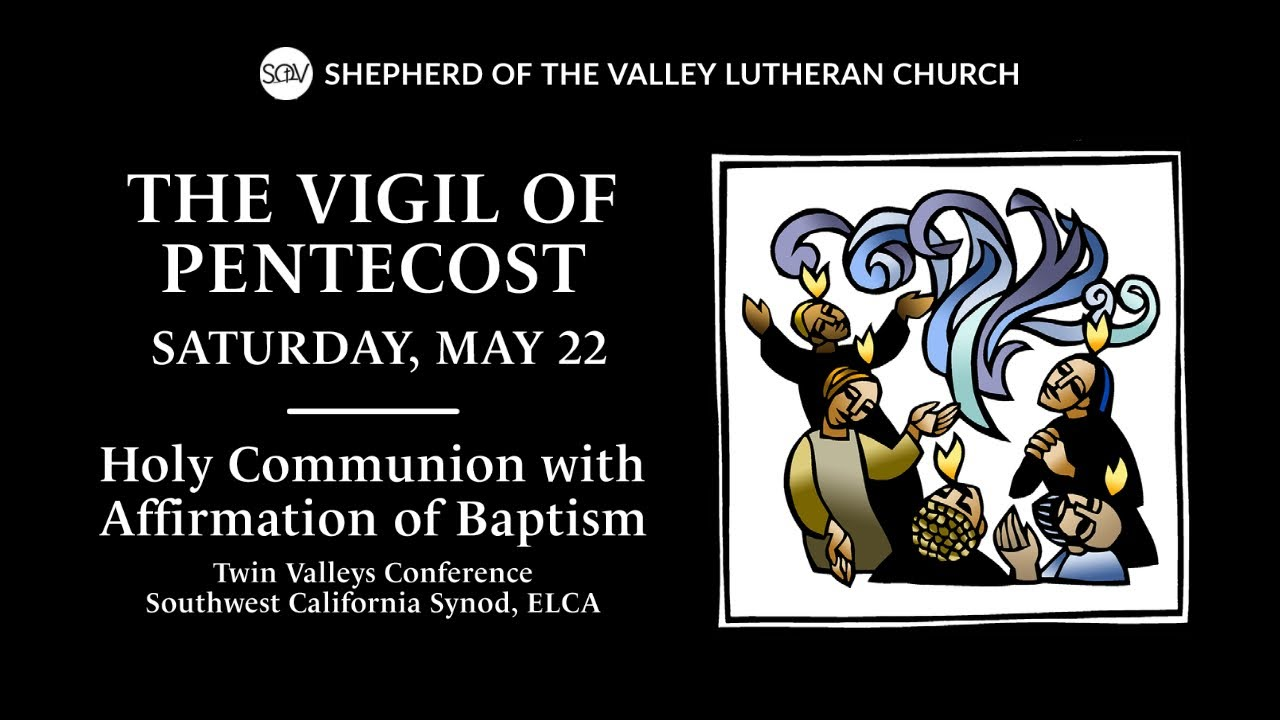 The Vigil of Pentecost / Holy Communion with Affirmation of Baptism - May 22, 2021