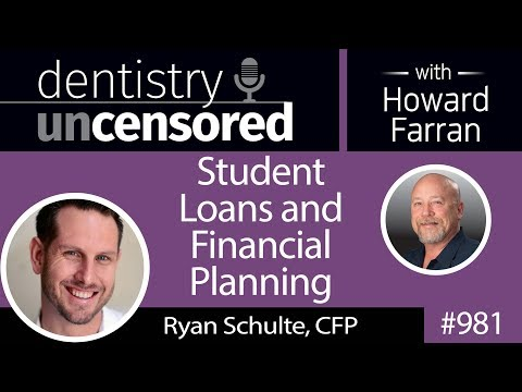981 Student Loans and Financial Planning with Ryan Schulte, CFP : Dentistry Uncensored